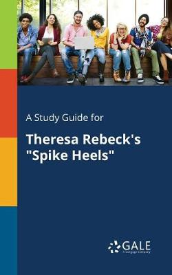 A Study Guide for Theresa Rebeck's Spike Heels (Paperback)