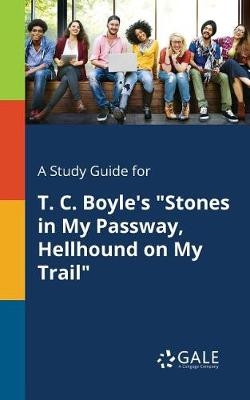 A Study Guide for T. C. Boyle's Stones in My Passway, Hellhound on My Trail (Paperback)