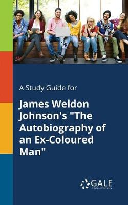 A Study Guide for James Weldon Johnson's the Autobiography of an Ex-Coloured Man (Paperback)