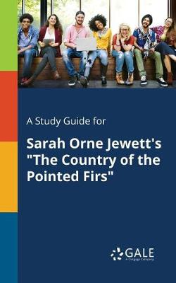 A Study Guide for Sarah Orne Jewett's the Country of the Pointed Firs (Paperback)