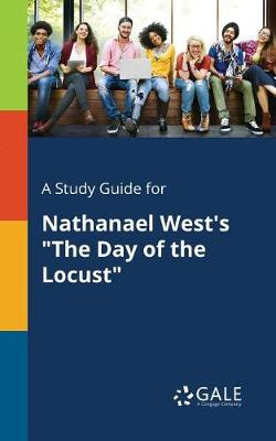 A Study Guide for Nathanael West's the Day of the Locust (Paperback)