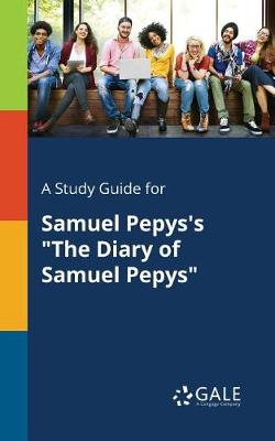 A Study Guide for Samuel Pepys's The Diary of Samuel Pepys (Paperback)