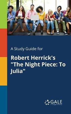 A Study Guide for Robert Herrick's the Night Piece: To Julia (Paperback)