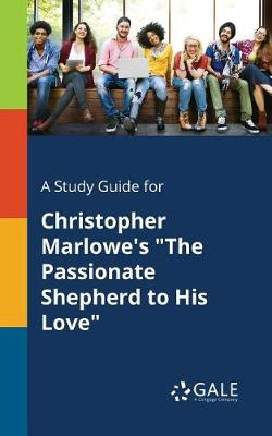 A Study Guide for Christopher Marlowe's the Passionate Shepherd to His Love (Paperback)