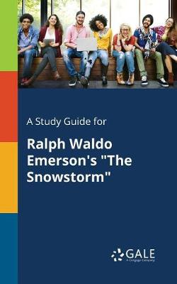 A Study Guide for Ralph Waldo Emerson's the Snowstorm (Paperback)