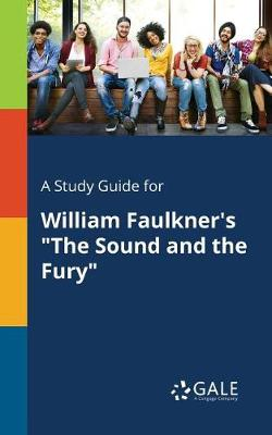 A Study Guide for William Faulkner's the Sound and the Fury (Paperback)