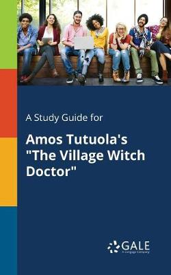 A Study Guide for Amos Tutuola's the Village Witch Doctor (Paperback)