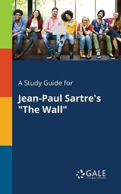 """A Study Guide for Jean-Paul Sartre's """"The Wall"""" (Paperback)"""