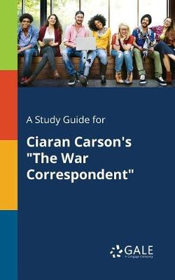 A Study Guide for Ciaran Carson's the War Correspondent (Paperback)