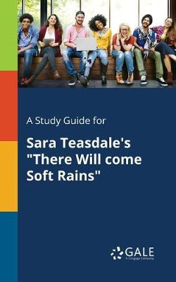A Study Guide for Sara Teasdale's There Will Come Soft Rains (Paperback)