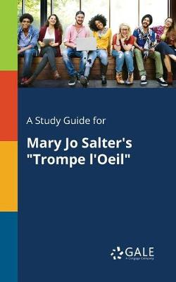 A Study Guide for Mary Jo Salter's Trompe L'Oeil (Paperback)