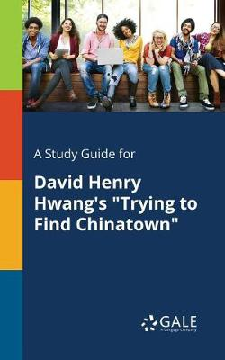 """A Study Guide for David Henry Hwang's """"trying to Find Chinatown"""" (Paperback)"""