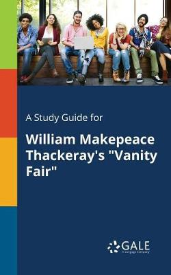 "A Study Guide for William Makepeace Thackeray's ""Vanity Fair"" (Paperback)"