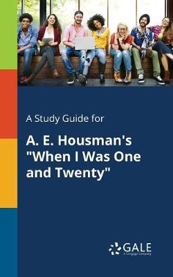 A Study Guide for A. E. Housman's When I Was One and Twenty (Paperback)