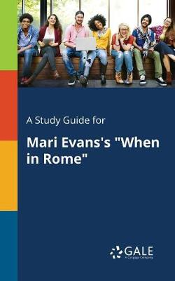 A Study Guide for Mari Evans's When in Rome (Paperback)