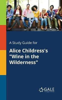 A Study Guide for Alice Childress's Wine in the Wilderness (Paperback)