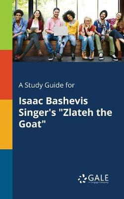 A Study Guide for Isaac Bashevis Singer's Zlateh the Goat (Paperback)
