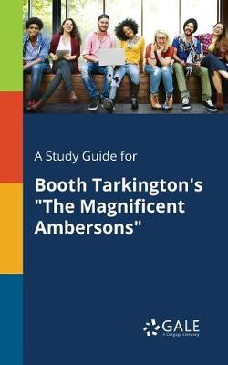 A Study Guide for Booth Tarkington's the Magnificent Ambersons (Paperback)