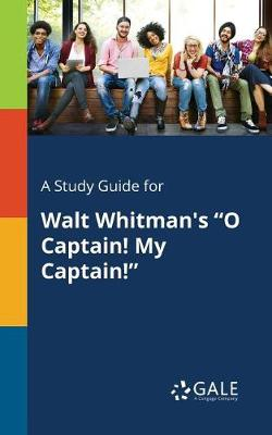 """A Study Guide for Walt Whitman's """"O Captain! My Captain!"""" (Paperback)"""