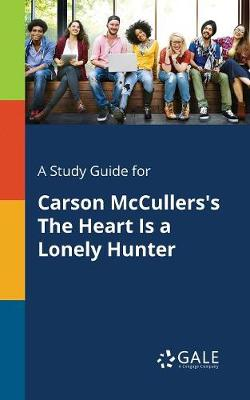 A Study Guide for Carson McCullers's the Heart Is a Lonely Hunter (Paperback)