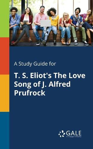 A Study Guide for T. S. Eliot's the Love Song of J. Alfred Prufrock (Paperback)