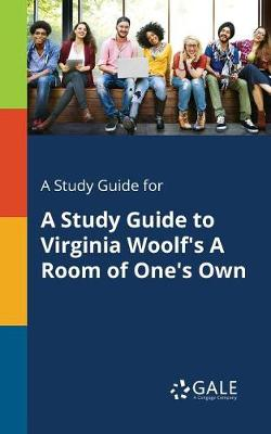 A Study Guide for a Study Guide to Virginia Woolf's a Room of One's Own (Paperback)