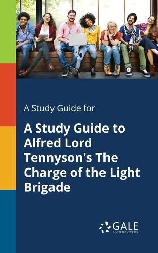 A Study Guide for a Study Guide to Alfred Lord Tennyson's the Charge of the Light Brigade (Paperback)