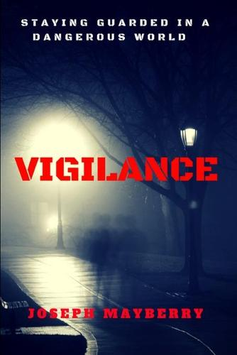 Vigilance: Staying Guarded in a Dangerous World (Paperback)