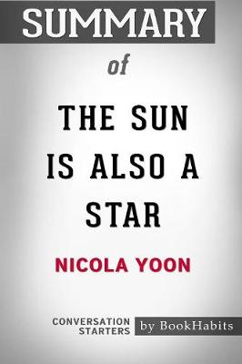 Summary of the Sun Is Also a Star by Nicola Yoon: Conversation Starters (Paperback)