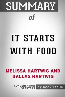 Summary of It Starts with Food by Melissa Hartwig and Dallas Hartwig: Conversation Starters (Paperback)