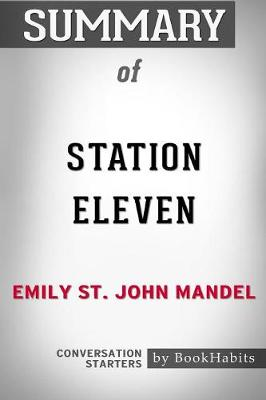 Summary of Station Eleven by Emily St. John Mandel: Conversation Starters (Paperback)