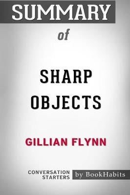 Summary of Sharp Objects by Gillian Flynn: Conversation Starters (Paperback)