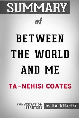 Summary of Between the World and Me by Ta-Nehisi Coates: Conversation Starters (Paperback)