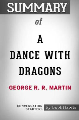 Summary of a Dance with Dragons by George R. R. Martin: Conversation Starters (Paperback)