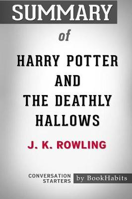Summary of Harry Potter and the Deathly Hallows by J.K. Rowling: Conversation Starters (Paperback)