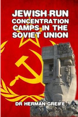 Jewish-Run Concentration Camps in the Soviet Union (Paperback)