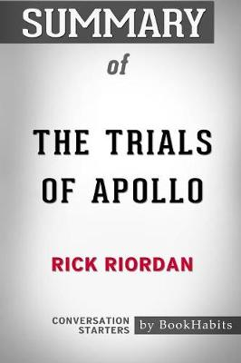 Summary of the Trials of Apollo by Rick Riordan: Conversation Starters (Paperback)