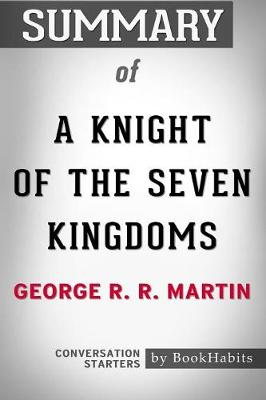 Summary of a Knight of the Seven Kingdoms by George R. R. Martin: Conversation Starters (Paperback)