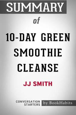Summary of 10-Day Green Smoothie Cleanse by Jj Smith: Conversation Starters (Paperback)