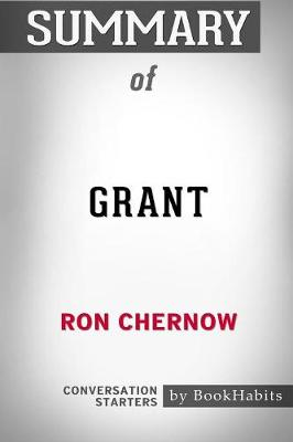Summary of Grant by Ron Chernow: Conversation Starters (Paperback)
