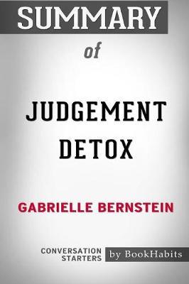 Summary of Judgement Detox by Gabrielle Bernstein: Conversation Starters (Paperback)