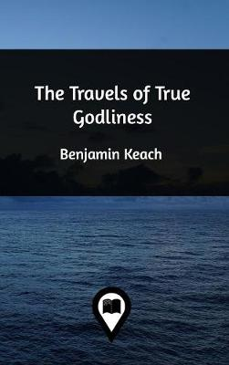 The Travels of True Godliness (Hardback)