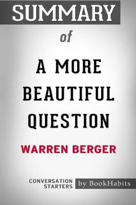 Summary of a More Beautiful Question by Warren Berger: Conversation Starters (Paperback)