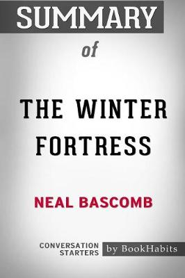 Summary of the Winter Fortress by Neal Bascomb: Conversation Starters (Paperback)