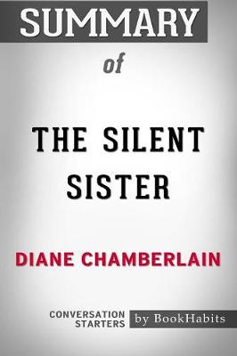 Summary of the Silent Sister by Diane Chamberlain: Conversation Starters (Paperback)