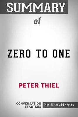 Summary of Zero to One by Peter Thiel: Conversation Starters (Paperback)