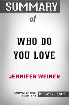 Summary of Who Do You Love by Jennifer Weiner: Conversation Starters (Paperback)