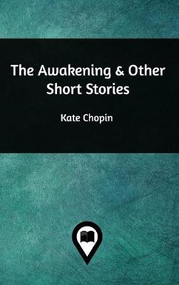 The Awakening & Other Short Stories (Hardback)
