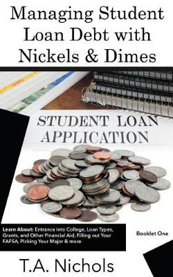 Managing Student Loan Debt with Nickels & Dimes Book 1 (Paperback)