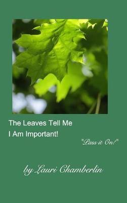 The Leaves Tell Me I Am Important! (Hardback)